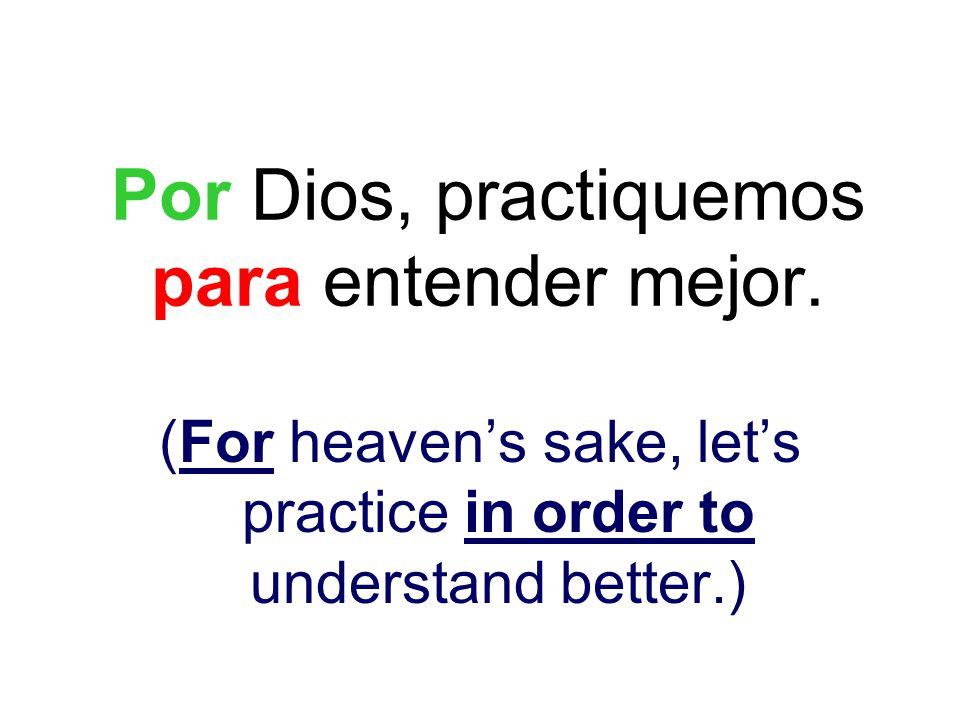 Por Dios, practiquemos para entender mejor.