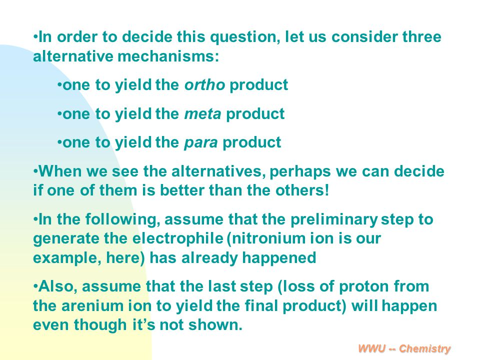 WWU -- Chemistry In order to decide this question, let us consider three alternative mechanisms: one to yield the ortho product one to yield the meta