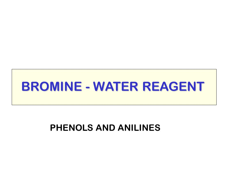 BROMINE - WATER REAGENT PHENOLS AND ANILINES