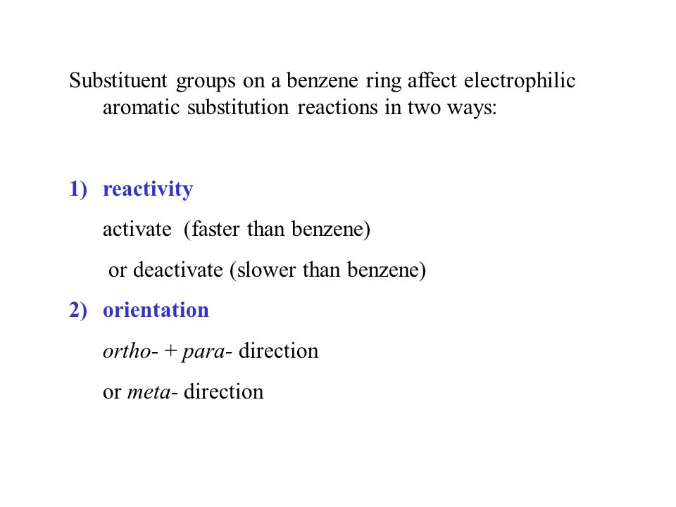 Why do substituent groups on a benzene ring affect the reactivity and orientation in the way they do.