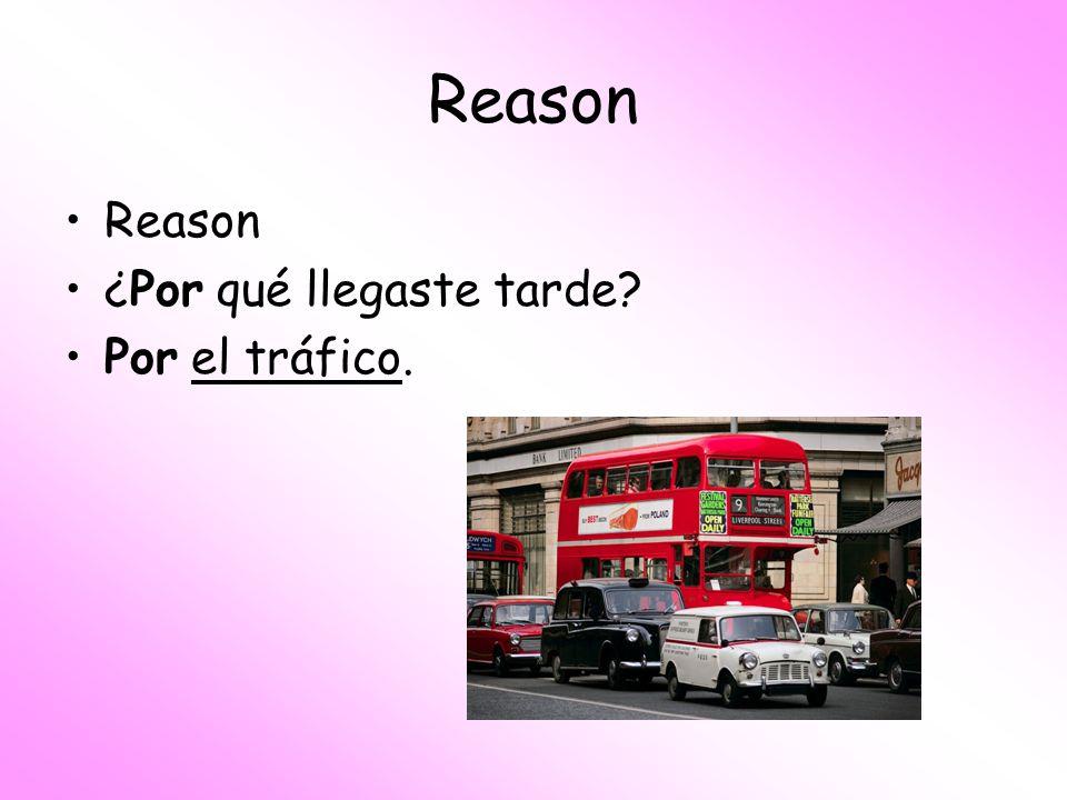 Reason ¿Por qué llegaste tarde? Por el tráfico.