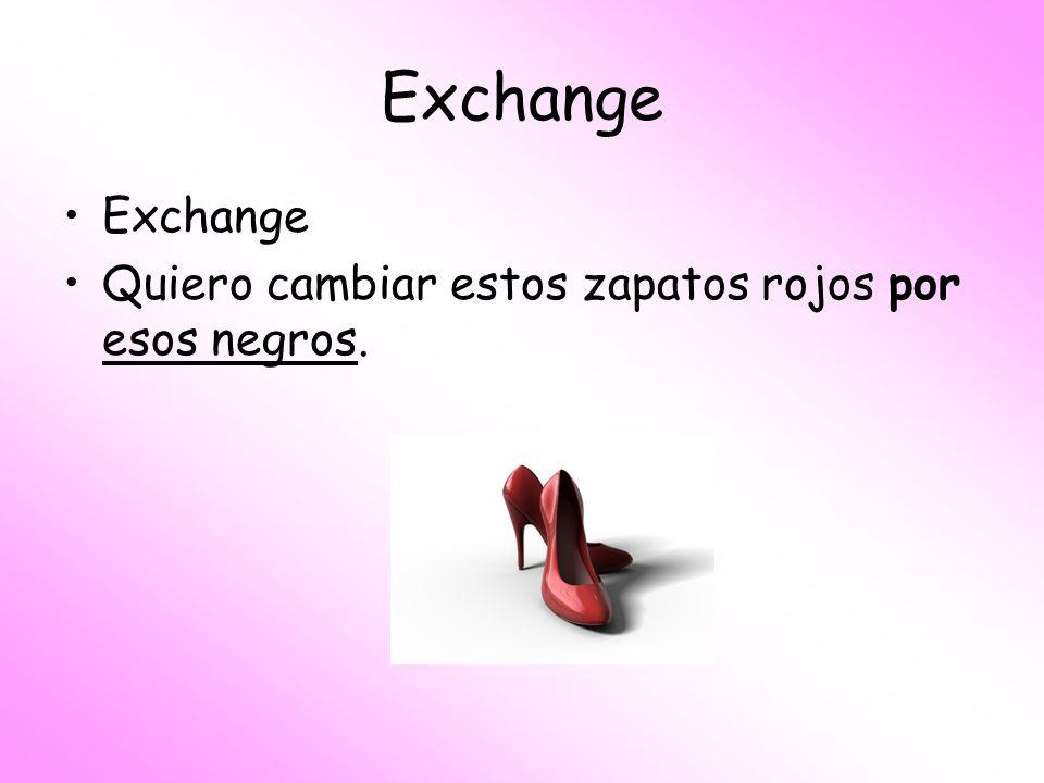 Exchange Quiero cambiar estos zapatos rojos por esos negros.