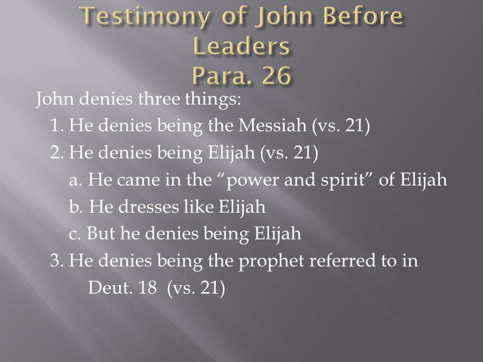 John denies three things: 1. He denies being the Messiah (vs.