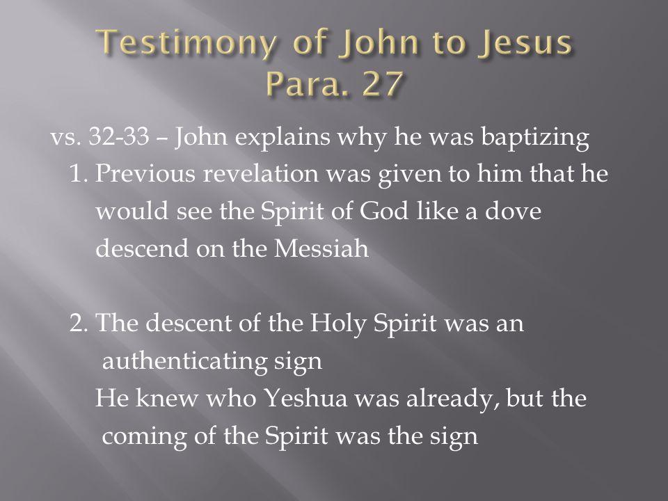 vs. 32-33 – John explains why he was baptizing 1.