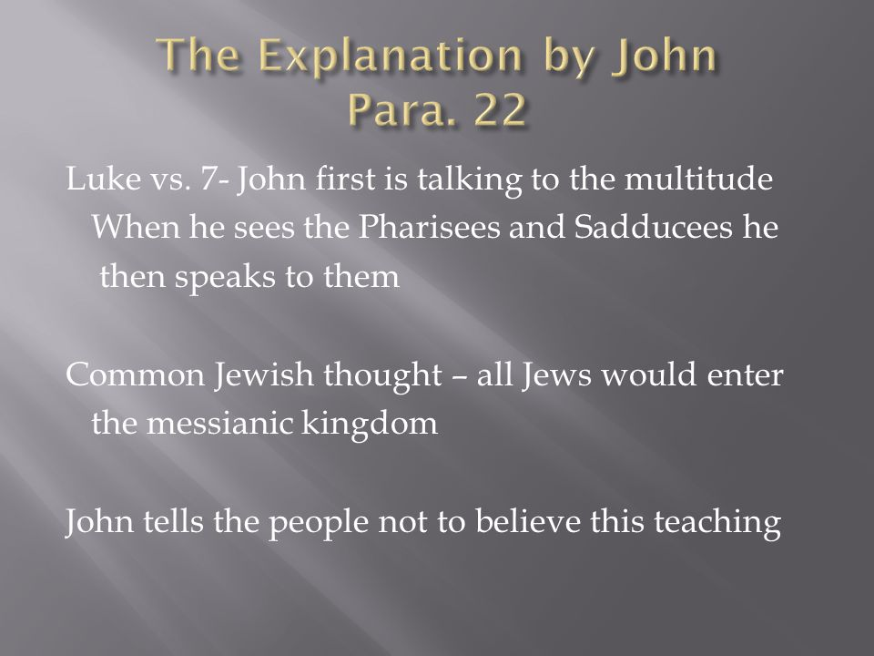 Note: John's play on words in Hebrew: stones – אבנים children – בנים The Sanhedrin's observing party note that John is instructing the Jewish people what is contrary to their teachings Luke vs.