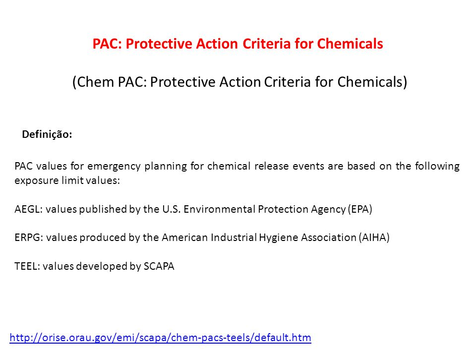 PAC: Protective Action Criteria for Chemicals (Chem PAC: Protective Action Criteria for Chemicals) Definição: PAC values for emergency planning for chemical release events are based on the following exposure limit values: AEGL: values published by the U.S.