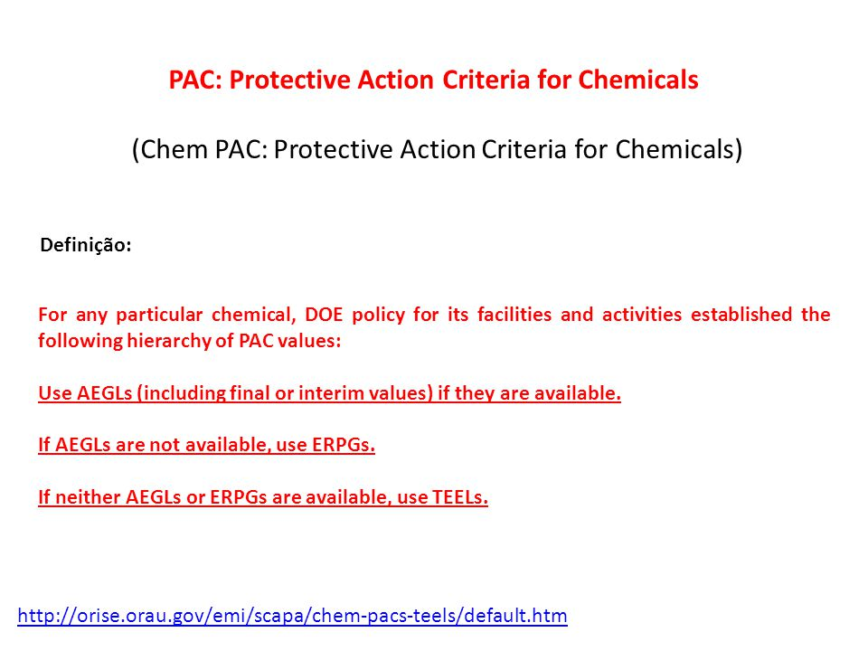 For any particular chemical, DOE policy for its facilities and activities established the following hierarchy of PAC values: Use AEGLs (including final or interim values) if they are available.