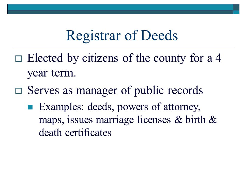 Registrar of Deeds  Elected by citizens of the county for a 4 year term.