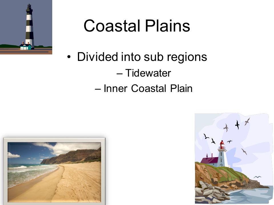 Coastal Plains Divided into sub regions –Tidewater –Inner Coastal Plain