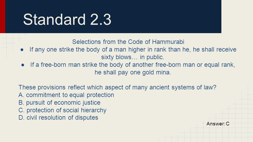 Standard 2.3 Selections from the Code of Hammurabi ●If any one strike the body of a man higher in rank than he, he shall receive sixty blows… in publi
