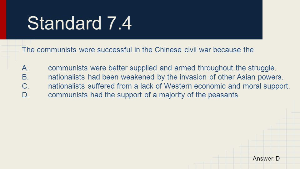 Standard 7.4 The communists were successful in the Chinese civil war because the A. communists were better supplied and armed throughout the struggle.