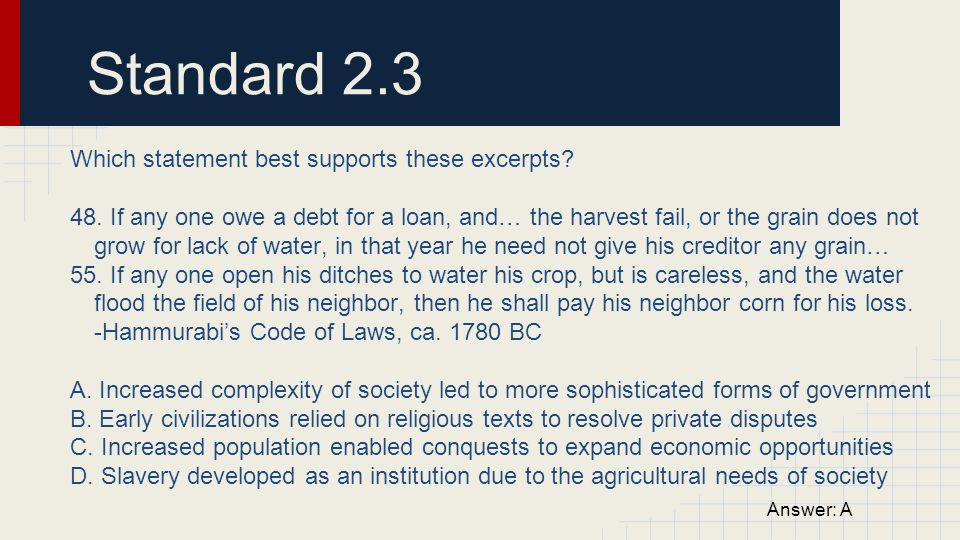 Standard 2.3 Which statement best supports these excerpts? 48. If any one owe a debt for a loan, and… the harvest fail, or the grain does not grow for
