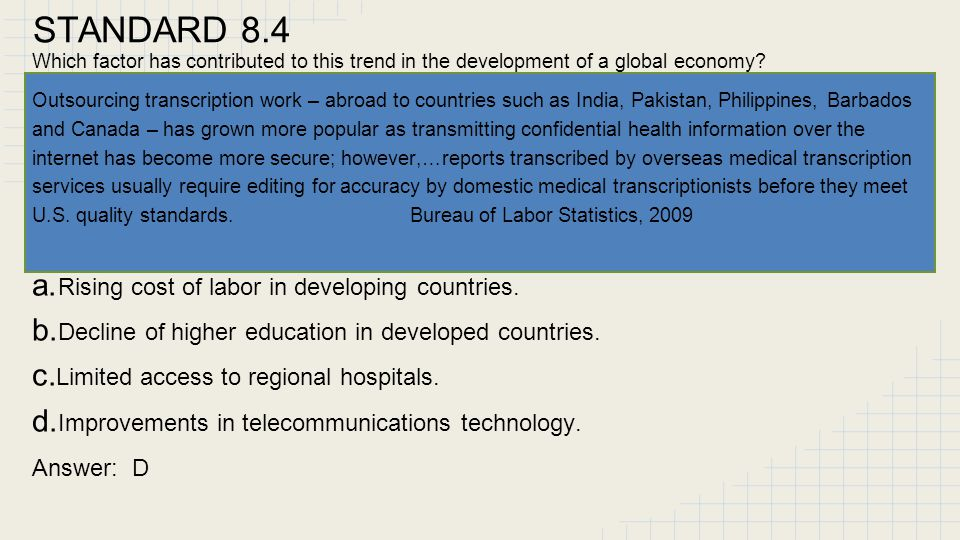 STANDARD 8.4 Which factor has contributed to this trend in the development of a global economy? Outsourcing transcription work – abroad to countries s