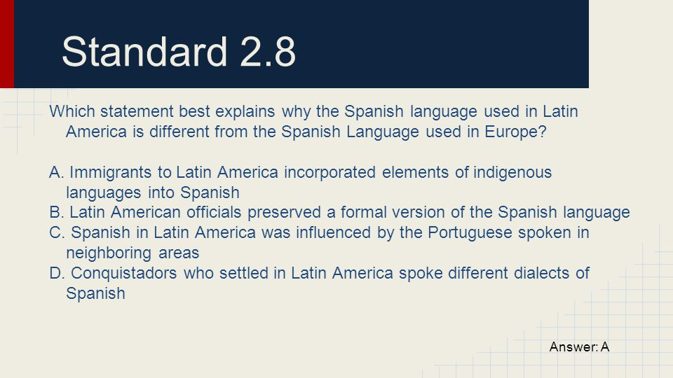 Standard 2.8 Which statement best explains why the Spanish language used in Latin America is different from the Spanish Language used in Europe? A. Im
