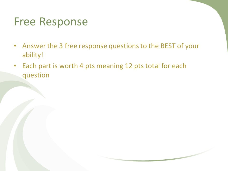 Free Response Answer the 3 free response questions to the BEST of your ability.