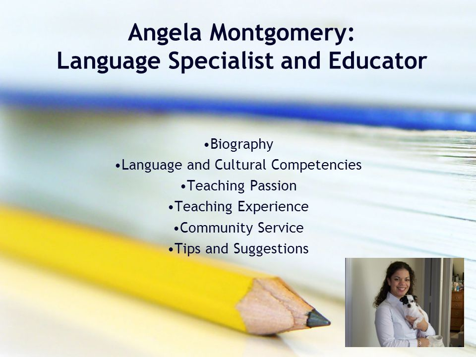 Angela Montgomery: Language Specialist and Educator Biography Language and Cultural Competencies Teaching Passion Teaching Experience Community Servic