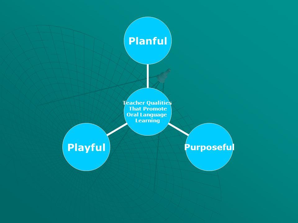 Teacher Qualities That Promote Oral Language Learning PlanfulPurposefulPlayful
