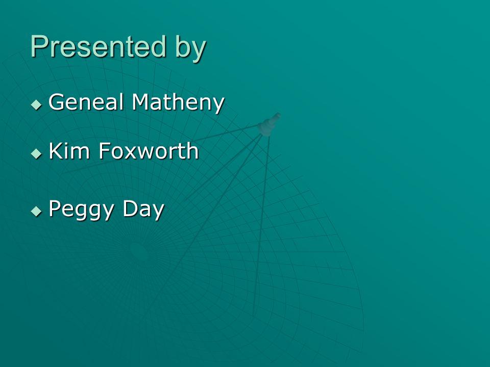 Presented by  Geneal Matheny  Kim Foxworth  Peggy Day