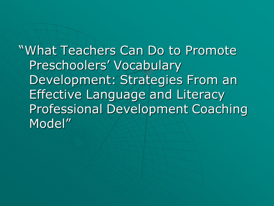 What Teachers Can Do to Promote Preschoolers' Vocabulary Development: Strategies From an Effective Language and Literacy Professional Development Coaching Model