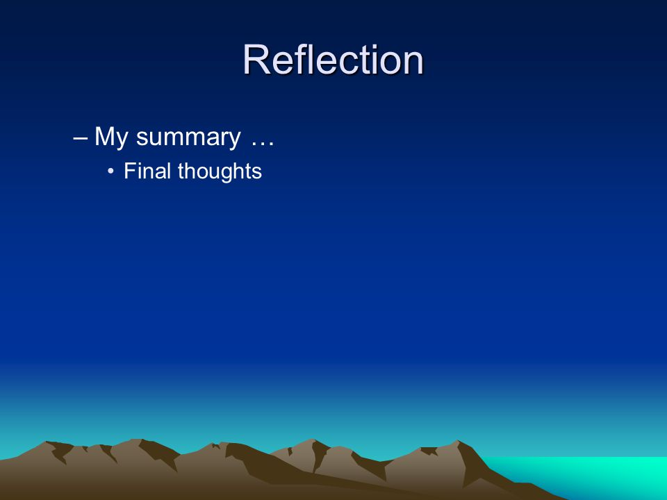 Reflection –My summary … Final thoughts