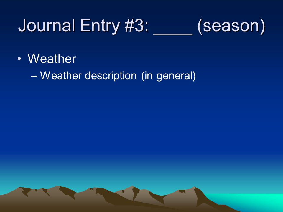Journal Entry #1: ____ (season) Weather –Weather's impact on daily life