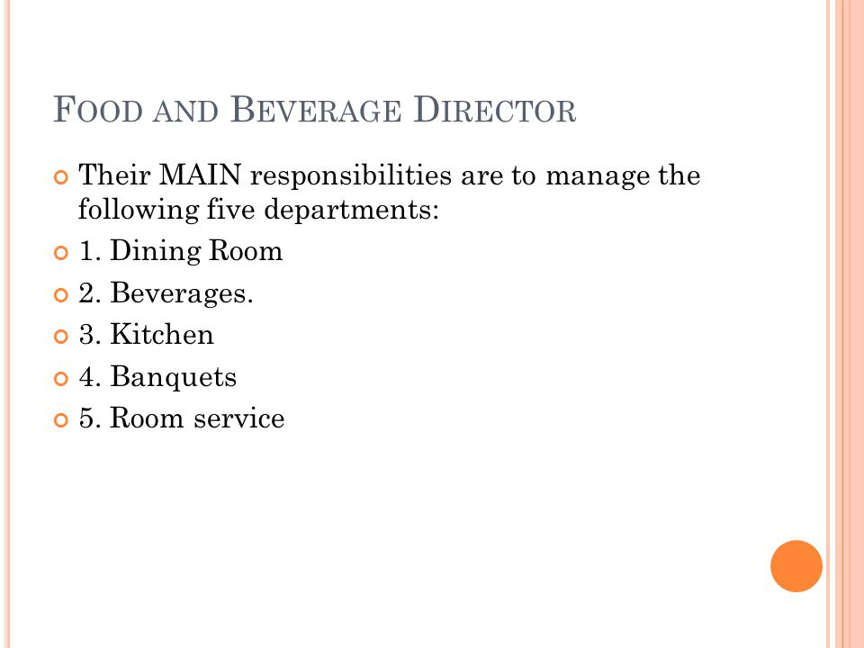 F OOD AND B EVERAGE D IRECTOR Their MAIN responsibilities are to manage the following five departments: 1.
