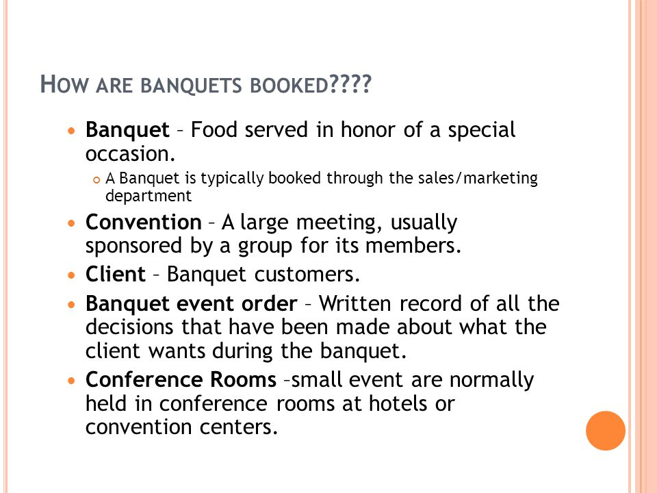 H OW ARE BANQUETS BOOKED . Banquet – Food served in honor of a special occasion.