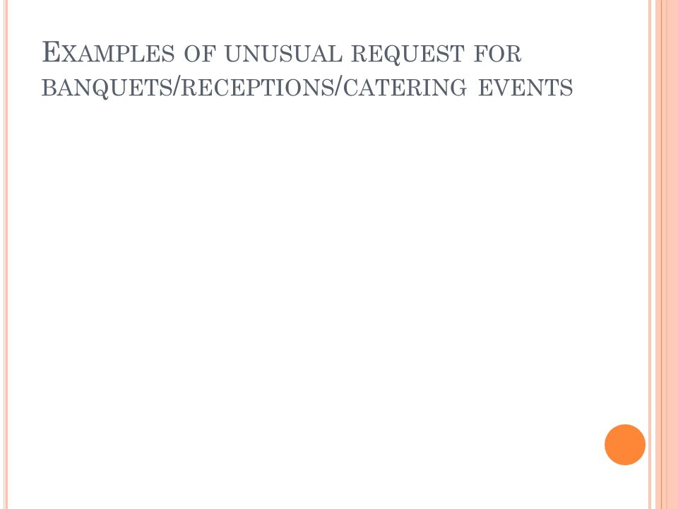 E XAMPLES OF UNUSUAL REQUEST FOR BANQUETS / RECEPTIONS / CATERING EVENTS