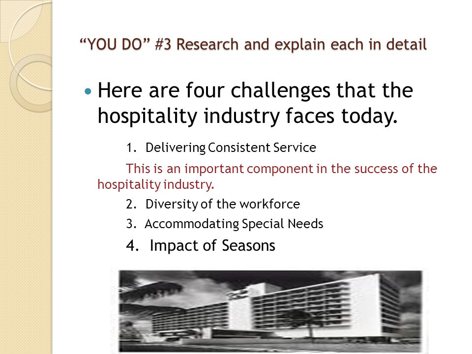 YOU DO #3 Research and explain each in detail Here are four challenges that the hospitality industry faces today.