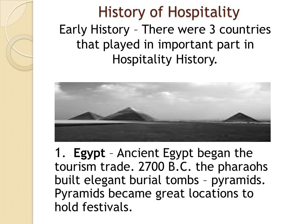 History of Hospitality 1. Egypt – Ancient Egypt began the tourism trade.