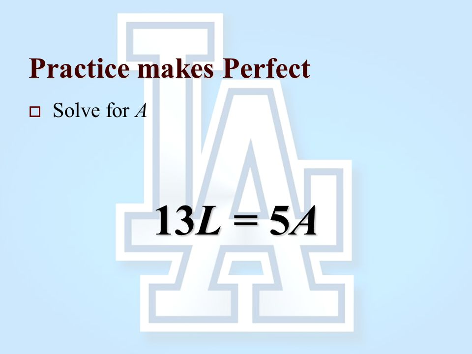 Practice makes Perfect  Solve for a Y – A = K