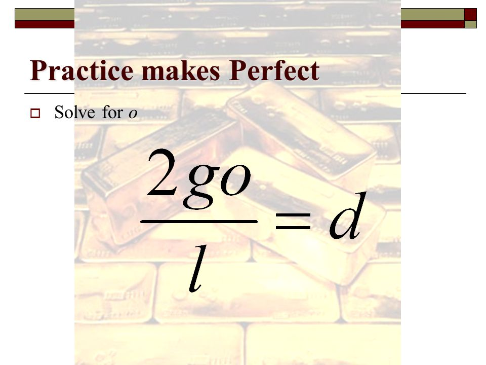 Practice makes Perfect  Solve for e SLE – P = T