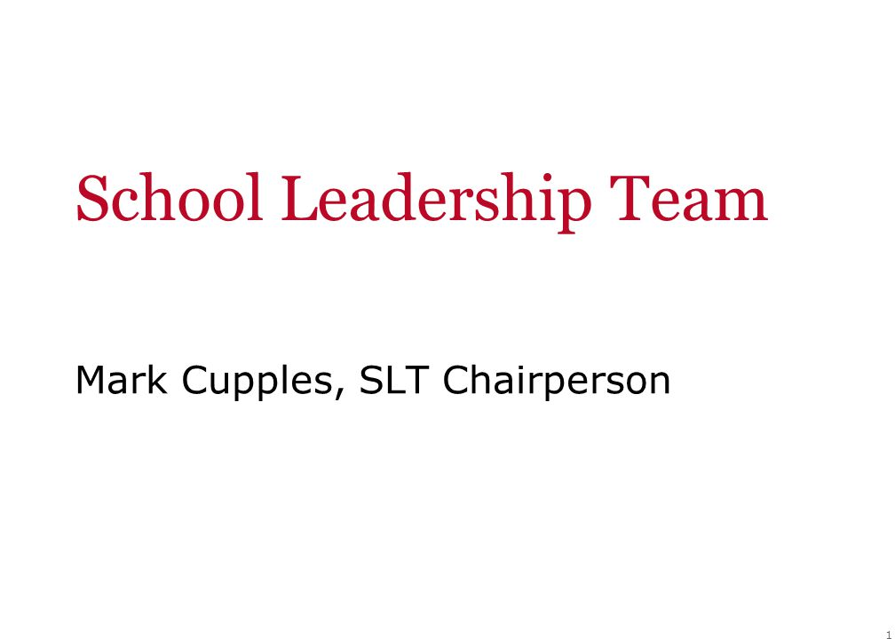 1 School Leadership Team Mark Cupples, SLT Chairperson