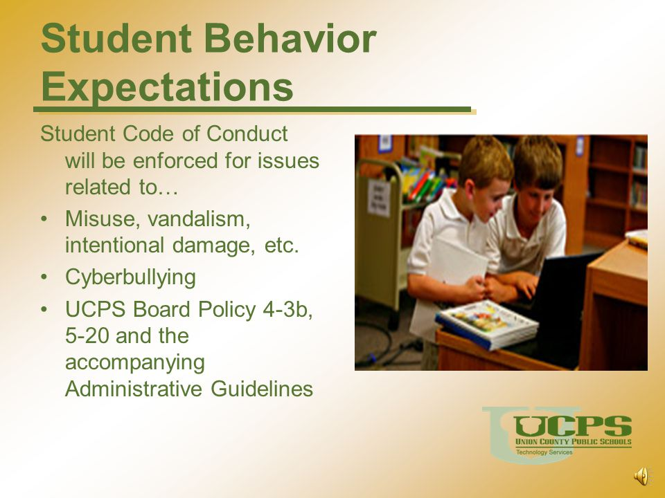 Student Behavior Expectations Student Code of Conduct will be enforced for issues related to… Misuse, vandalism, intentional damage, etc.