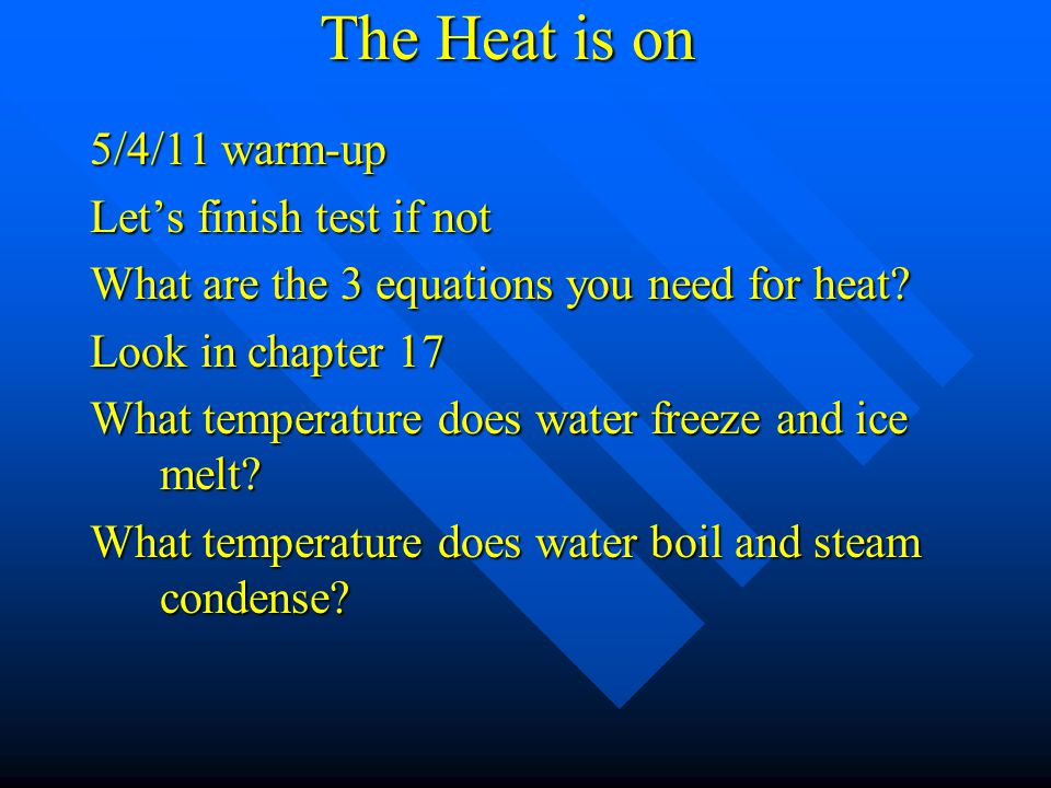 The Heat is on 5/4/11 warm-up Let's finish test if not What are the 3 equations you need for heat.