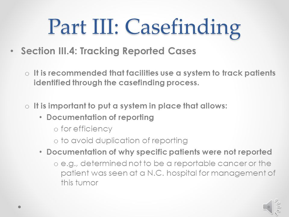 Part III: Casefinding Section III.3: Examples of Reports/Logs that can be used for Casefinding - continued o Use multiple logs to perform the most comprehensive case identification.