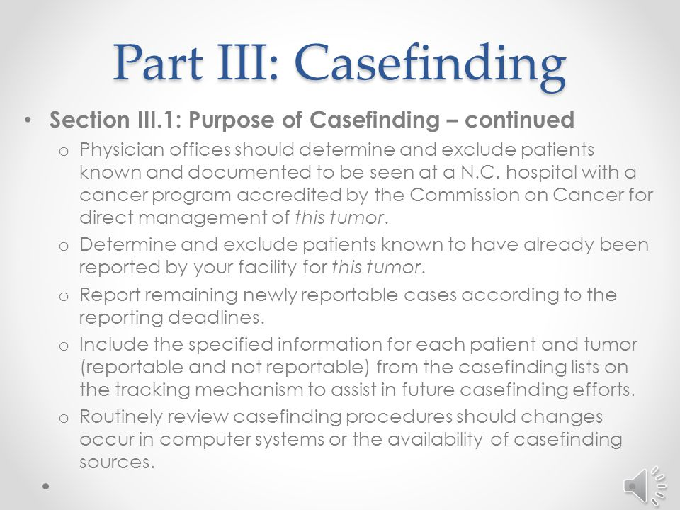 Part III: Casefinding Section III.1: Purpose of Casefinding – continued o Determine the staff responsible for casefinding and case reporting.