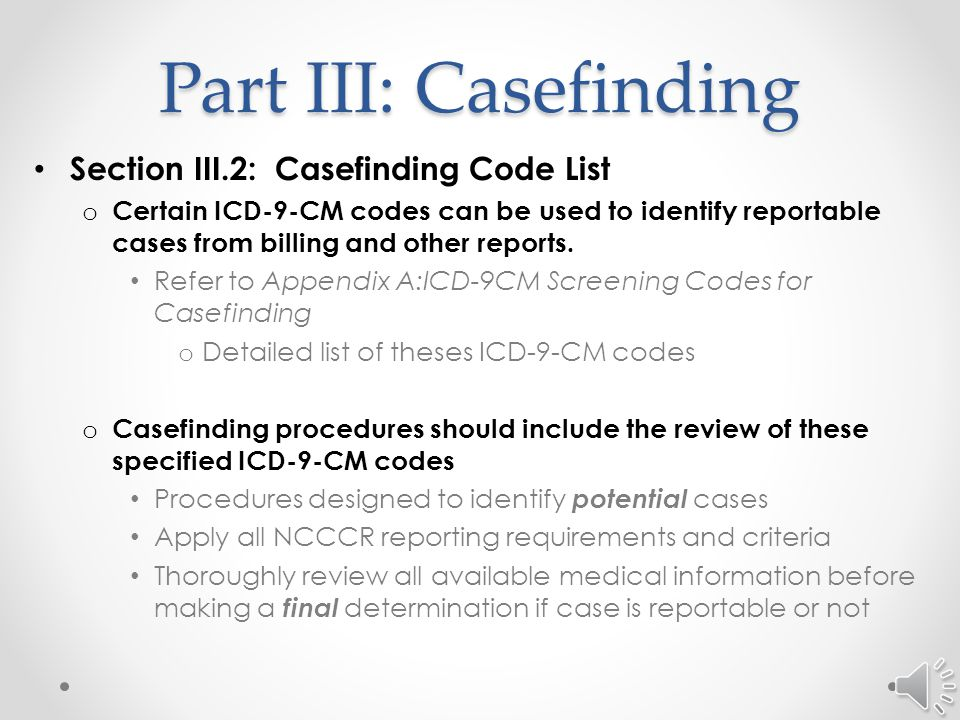 Part III: Casefinding Section III.1: Purpose of Casefinding – continued o Physician offices should determine and exclude patients known and documented to be seen at a N.C.