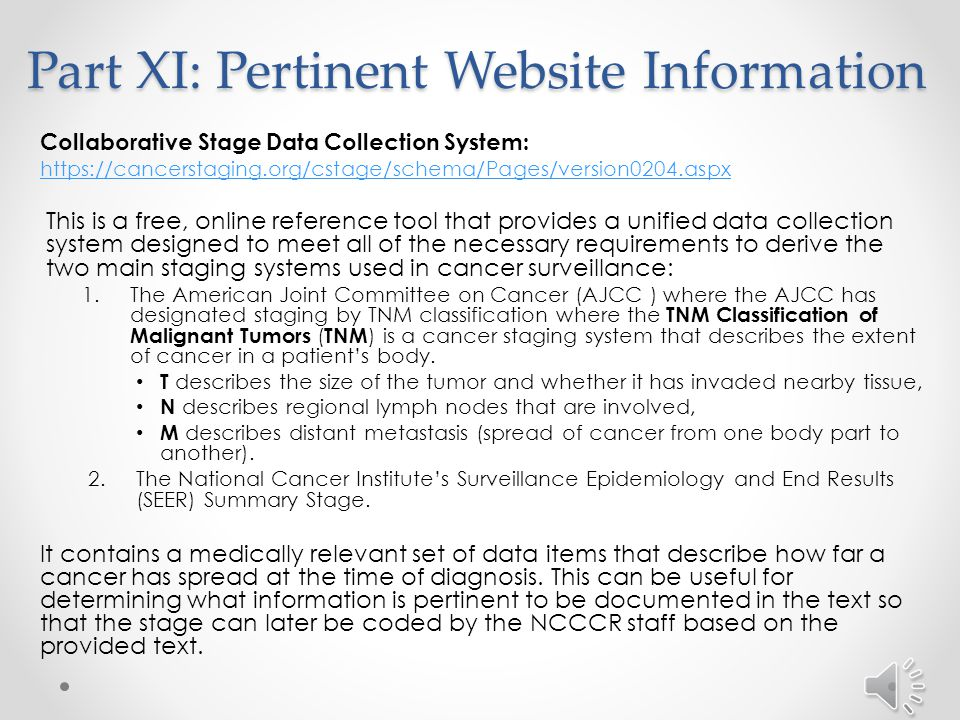 Part XI: Pertinent Website Information Eureka (NCCCR database):   The North Carolina Central Cancer Registry website:   The cancer registry utilizes several resources for ensuring consistent and accurate data collection and coding.