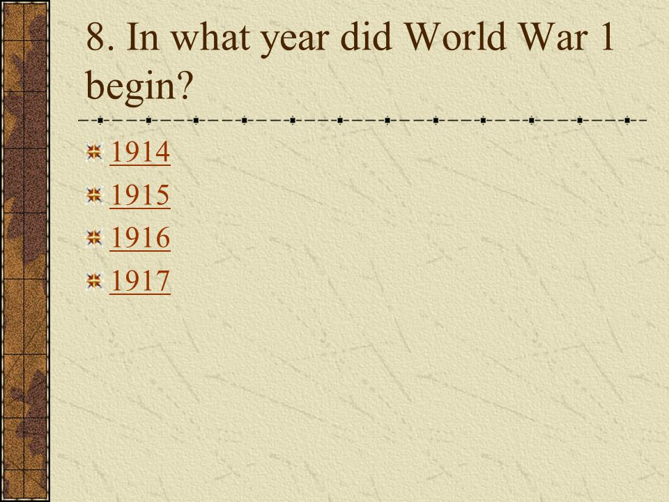 8. In what year did World War 1 begin? 1914 1915 1916 1917