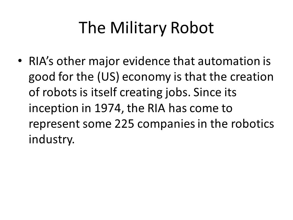 The Military Robot RIA's other major evidence that automation is good for the (US) economy is that the creation of robots is itself creating jobs.
