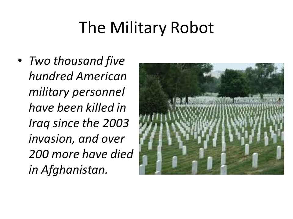 The Military Robot Now, in an effort to stem the casualties, the Pentagon is funding research into robots that can perform some of the troops most dangerous tasks.