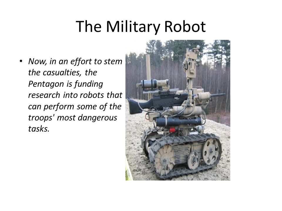 The Military Robot Impact on Society: – a revolution in robotics after which they will no longer be sophisticated machines, but tools to be used on a daily basis, helping us with a large number of work and social activities.