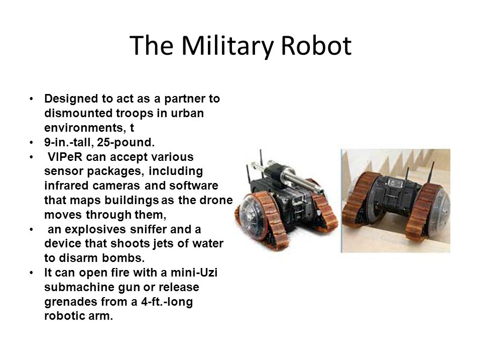 The Military Robot Designed to act as a partner to dismounted troops in urban environments, t 9-in.-tall, 25-pound.