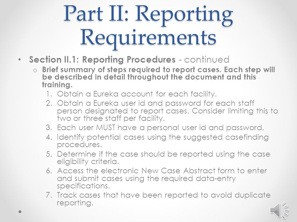 Part II: Reporting Requirements Section II.1: Reporting Procedures - continued o Brief summary of steps required to report cases.