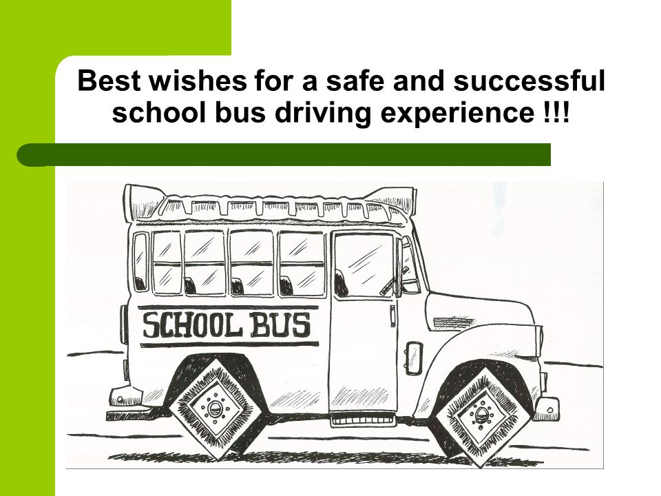Best wishes for a safe and successful school bus driving experience !!!