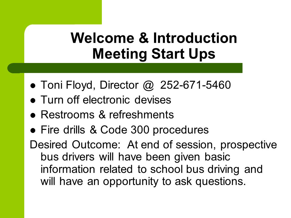 Welcome & Introduction Meeting Start Ups Toni Floyd, Director @ 252-671-5460 Turn off electronic devises Restrooms & refreshments Fire drills & Code 3