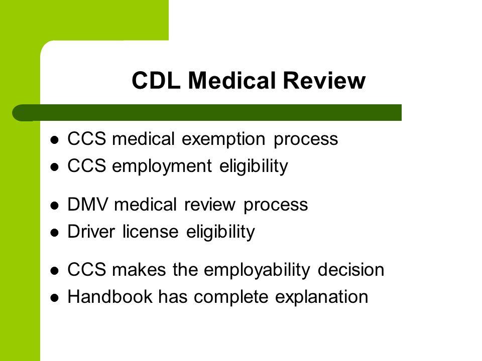 CDL Medical Review CCS medical exemption process CCS employment eligibility DMV medical review process Driver license eligibility CCS makes the employability decision Handbook has complete explanation