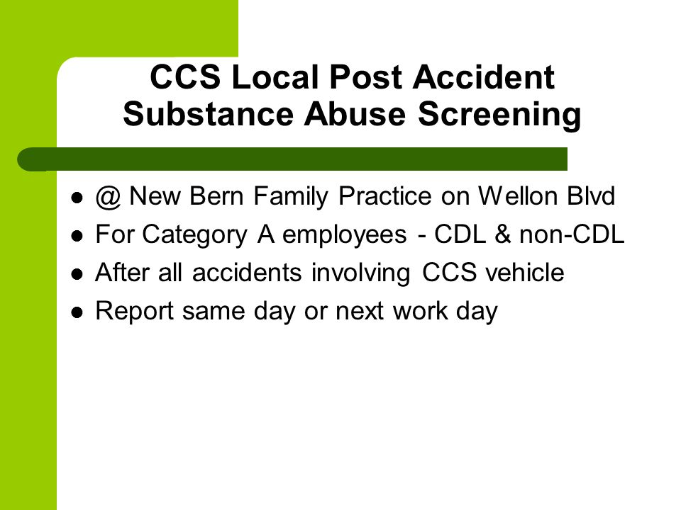 CCS Local Post Accident Substance Abuse Screening @ New Bern Family Practice on Wellon Blvd For Category A employees - CDL & non-CDL After all acciden