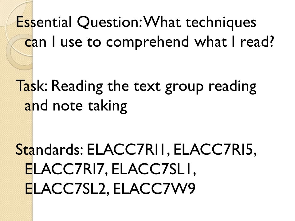 Essential Question: What techniques can I use to comprehend what I read? Task: Reading the text group reading and note taking Standards: ELACC7RI1, EL